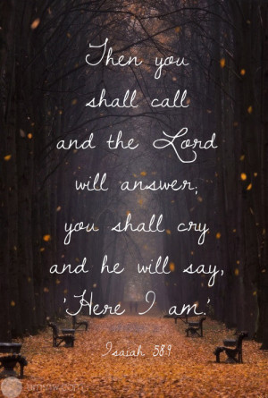 Then you shall call and the Lord will answer; you shall cry and he ...