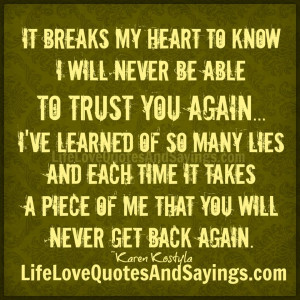 It Breaks My Heart To Know I Will Never Be Able To Trust You Again. I ...