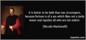 It is better to be bold than too circumspect, because fortune is of a ...