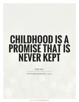 Childhood is a promise that is never kept Picture Quote #1
