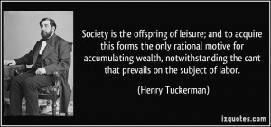 Society is the offspring of leisure; and to acquire this forms the ...