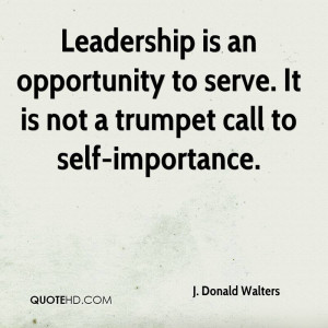 ... an opportunity to serve. It is not a trumpet call to self-importance