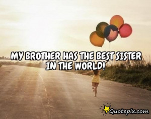 My brother has the best sister in the world!