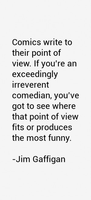to their point of view. If you're an exceedingly irreverent comedian ...
