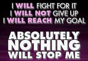 Quote I will not give up Absolutely Nothing can stop me
