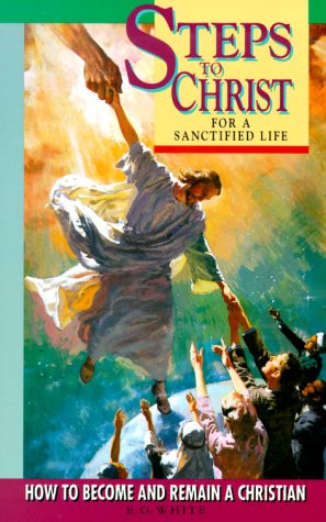 Steps to Christ for a Sanctified Life: How to Become and Remain a ...