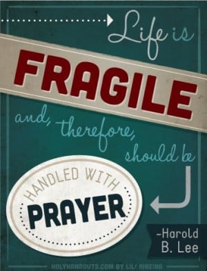 Handle with Prayer, always! -Harold B. Lee