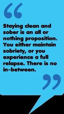 Staying Clean And Sober Is An All Of Nothing Proposition. You Either ...