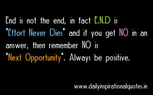 End is not the end, in fact E.N.D is Effort Never Dies and if you get ...