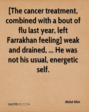The cancer treatment, combined with a bout of flu last year, left ...