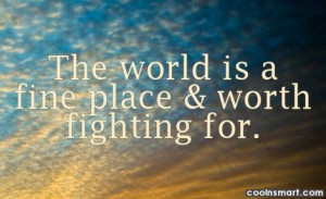 Environment Quote: The world is a fine place &...