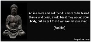 An insincere and evil friend is more to be feared than a wild beast; a ...