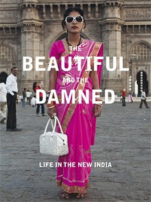The Beautiful and the Damned: Life in the New India by Siddhartha Deb ...