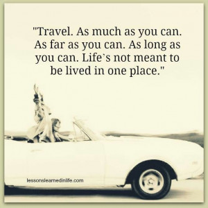 Travel as much as you can...