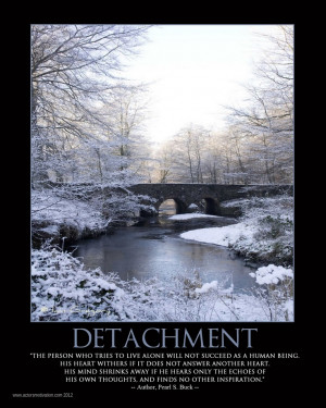 DETACHMENT - Pearl S. Buck I could use this reminder every now and ...