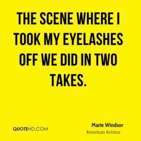 Marie Windsor - The scene where I took my eyelashes off we did in two ...