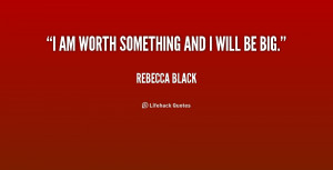 quote-Rebecca-Black-i-am-worth-something-and-i-will-236215.png