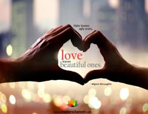 ... McLaughlin - Hate leaves ugly scars, love leaves beautiful ones
