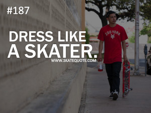 skatequote # skate # dress like a skater 1 year ago 11 permalink ...
