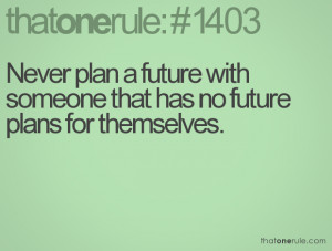 Future Plans Quotes Never plan a future with