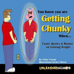 ... you are Getting Chunky When...Funny Quotes & Humor on Gaining Weight