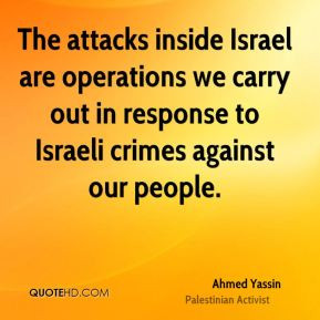 Ahmed Yassin - The attacks inside Israel are operations we carry out ...