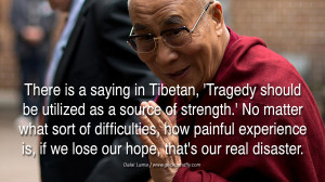 ... is, if we lose our hope, that's our real disaster. – Dalai Lama