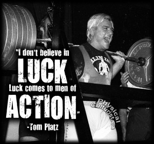 Tom Platz Quote - I don't believe in luck. Luck comes to men of Action