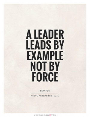 Leader Leads By Example Not By Force Quote | Picture Quotes ...