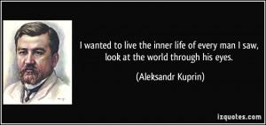 man I saw look at the world through his eyes Aleksandr Kuprin