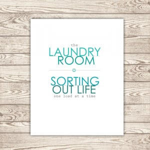 Laundry Room: Sorting out life one load at a time. #printable *Love ...