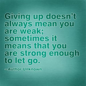 giving up doesnt always mean you are week copy Mean Break Up Quotes