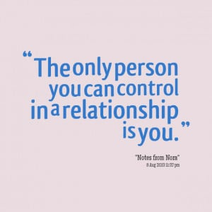 Quotes Picture: the only person you can control in a relationship is ...