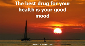 best drug for your health is your good mood - Positive and Good Quotes ...
