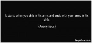 It starts when you sink in his arms and ends with your arms in his ...