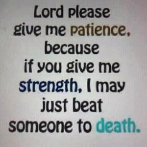 Patience, strength, death