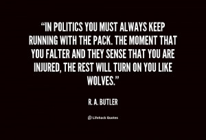 quote-R.-A.-Butler-in-politics-you-must-always-keep-running-121163_20 ...