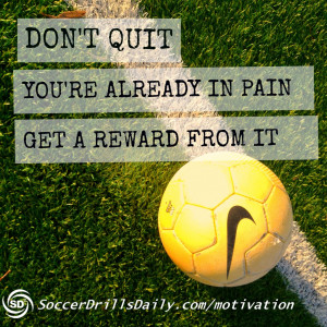 Soccer Motivation – Don't Quit. You're Already In Pain. Get a ...