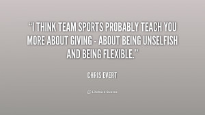 think team sports probably teach you more about giving - about being ...