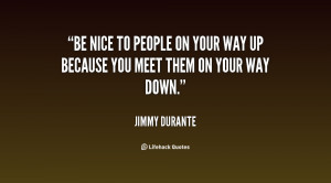 quote-Jimmy-Durante-be-nice-to-people-on-your-way-81117.png
