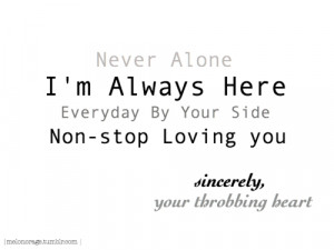 Never Alone #I'm Always Here #Heart #Inspiration #quotes #cheer up