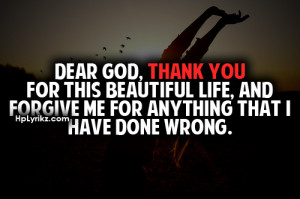 Dear God, Thank You For This Beautiful Life, And Forgive Me For ...