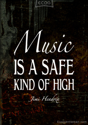 Quotes by Jimi Hendrix - Music is a safe kind of high - graphic quotes ...