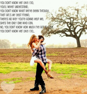 ... me she's not worth it, You dont know her like I do ~ Brantley Gilbert