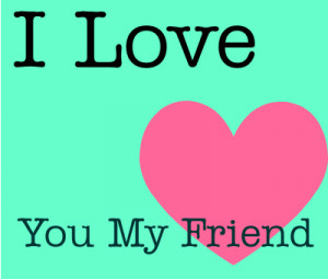 love-love-you-my-friend-131742902823.png