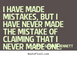 ... quotes about success - I have made mistakes, but i have never made the