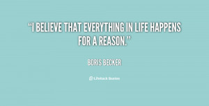 believe that everything in life happens for a reason.""