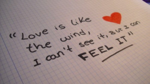 Love is like the wind, I can't see it, but I can feel it