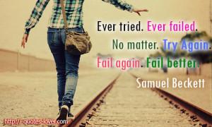 ... Ever Failed,No Matter,Try Again,fail Again,Fail Better ~ Failure Quote