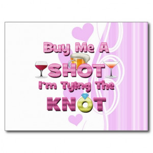 buy me a shot i'm tying the knot sayings quotes postcard
